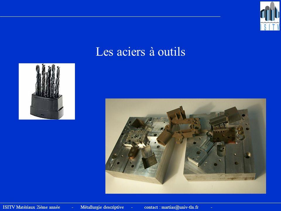 ISITV Matériaux 2ième année - Métallurgie descriptive - contact : martias@univ-tln.fr - Les aciers à outils