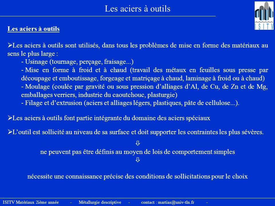 ISITV Matériaux 2ième année - Métallurgie descriptive - contact : martias@univ-tln.fr - Les aciers à outils Les aciers à outils sont utilisés, dans to