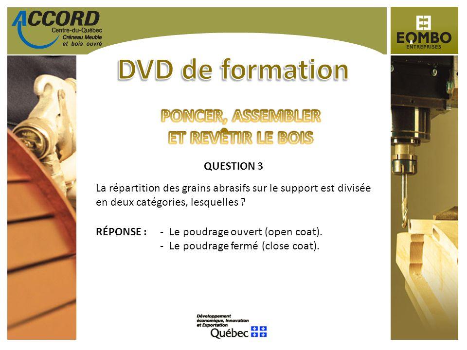 QUESTION 3 La répartition des grains abrasifs sur le support est divisée en deux catégories, lesquelles ? RÉPONSE :-Le poudrage ouvert (open coat). -L