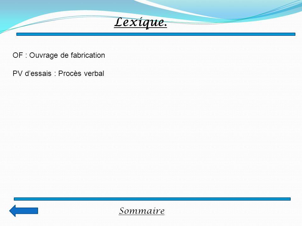 Sommaire Lexique. OF : Ouvrage de fabrication PV dessais : Procès verbal