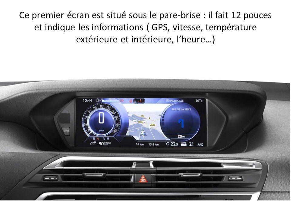 Ce premier écran est situé sous le pare-brise : il fait 12 pouces et indique les informations ( GPS, vitesse, température extérieure et intérieure, lheure…)