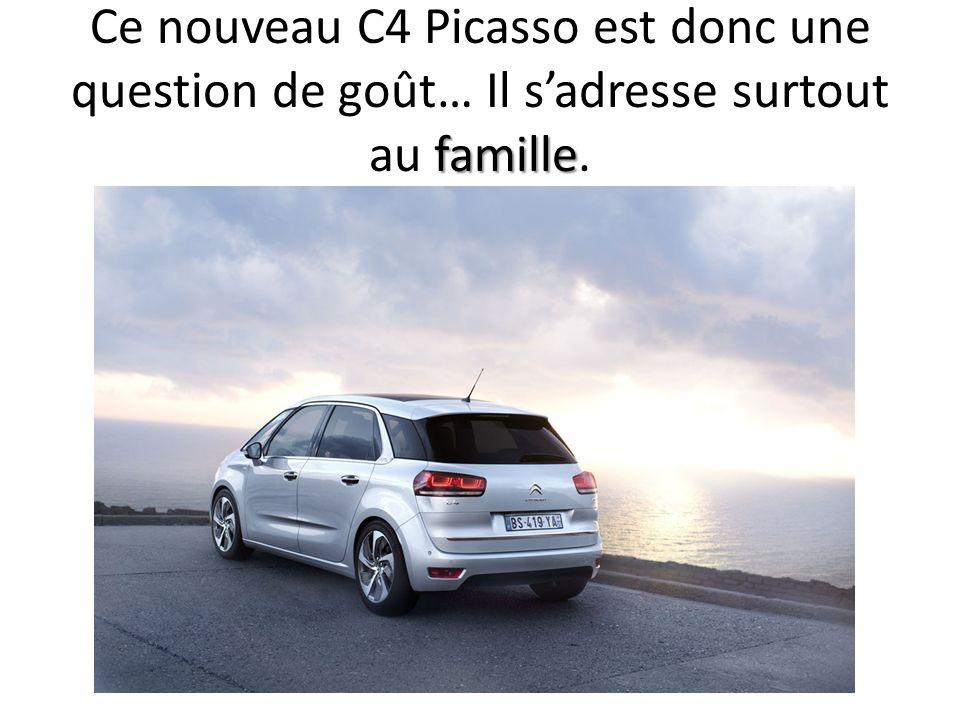 famille Ce nouveau C4 Picasso est donc une question de goût… Il sadresse surtout au famille.