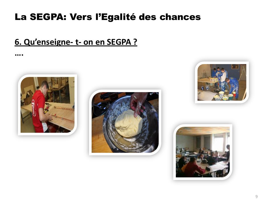 6. Quenseigne- t- on en SEGPA ? …. 9