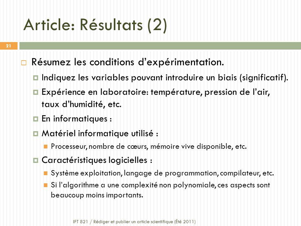 Article: Résultats (2) IFT 821 / Rédiger et publier un article scientifique (Été 2011) 21 Résumez les conditions dexpérimentation.
