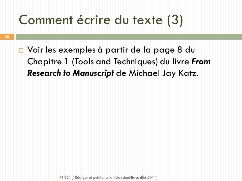 Comment écrire du texte (3) IFT 821 / Rédiger et publier un article scientifique (Été 2011) 28 Voir les exemples à partir de la page 8 du Chapitre 1 (Tools and Techniques) du livre From Research to Manuscript de Michael Jay Katz.