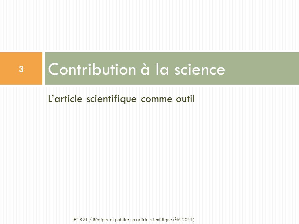 Larticle scientifique comme outil Contribution à la science 3 IFT 821 / Rédiger et publier un article scientifique (Été 2011)