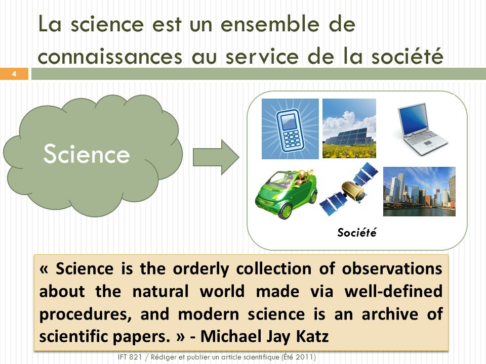 Société La science est un ensemble de connaissances au service de la société « Science is the orderly collection of observations about the natural wor