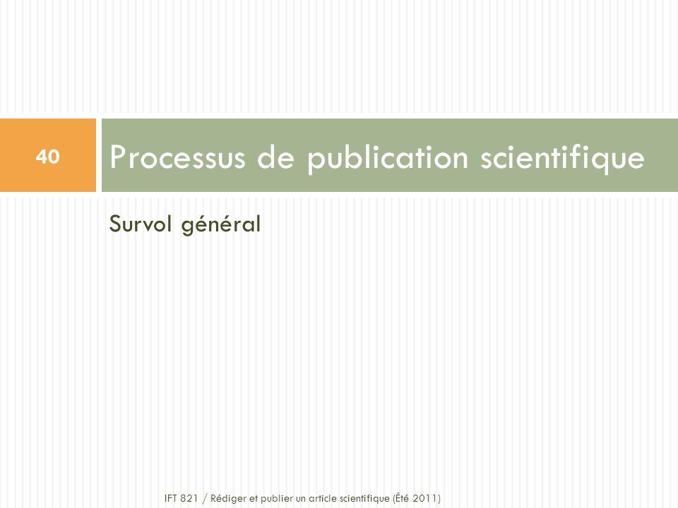 Survol général Processus de publication scientifique 40 IFT 821 / Rédiger et publier un article scientifique (Été 2011)