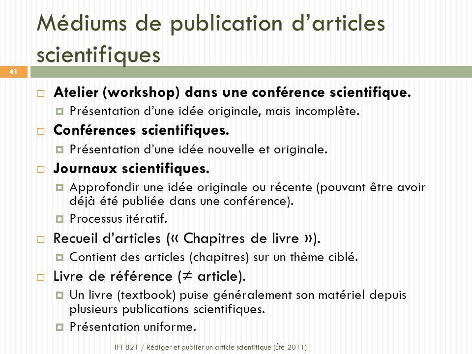 Médiums de publication darticles scientifiques IFT 821 / Rédiger et publier un article scientifique (Été 2011) 41 Atelier (workshop) dans une conférence scientifique.
