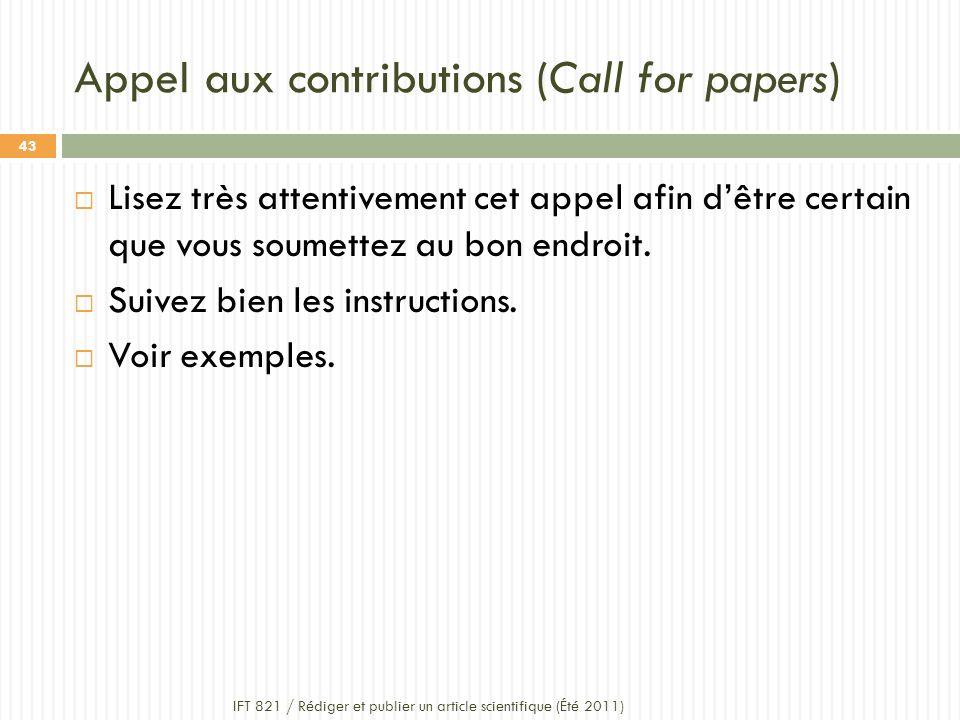 Appel aux contributions (Call for papers) IFT 821 / Rédiger et publier un article scientifique (Été 2011) 43 Lisez très attentivement cet appel afin dêtre certain que vous soumettez au bon endroit.