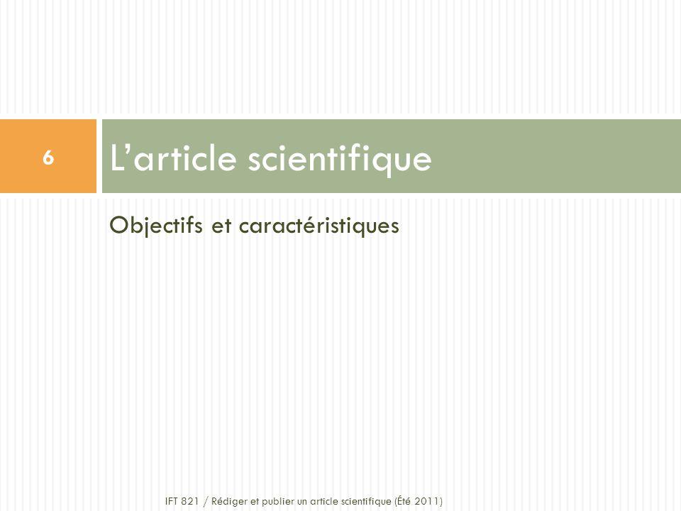 Objectifs et caractéristiques Larticle scientifique 6 IFT 821 / Rédiger et publier un article scientifique (Été 2011)