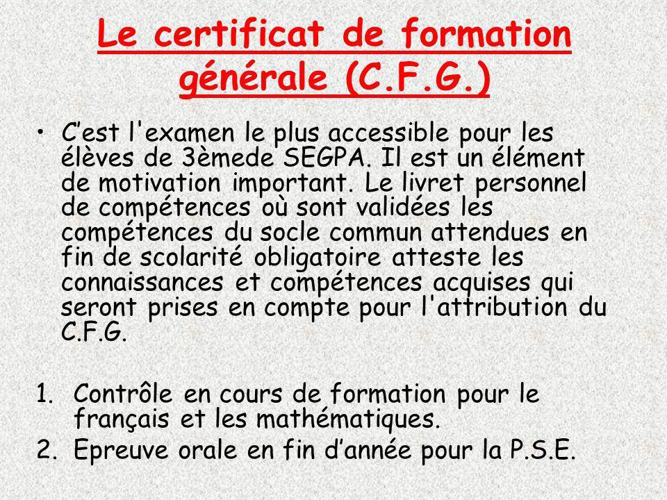 Le certificat de formation générale (C.F.G.) Cest l examen le plus accessible pour les élèves de 3èmede SEGPA.