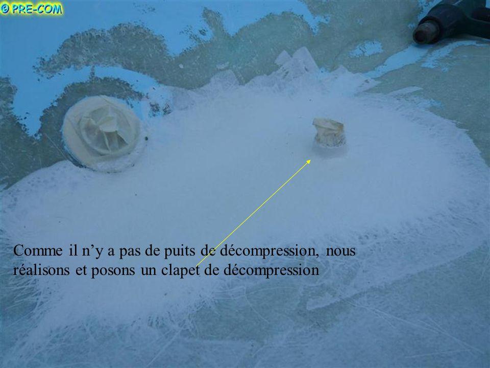 Comme il ny a pas de puits de décompression, nous réalisons et posons un clapet de décompression