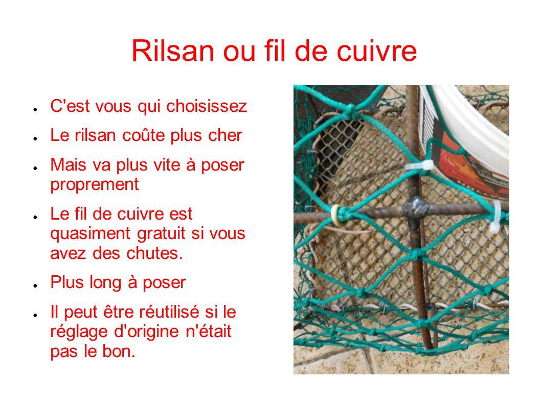 Rilsan ou fil de cuivre C'est vous qui choisissez Le rilsan coûte plus cher Mais va plus vite à poser proprement Le fil de cuivre est quasiment gratui