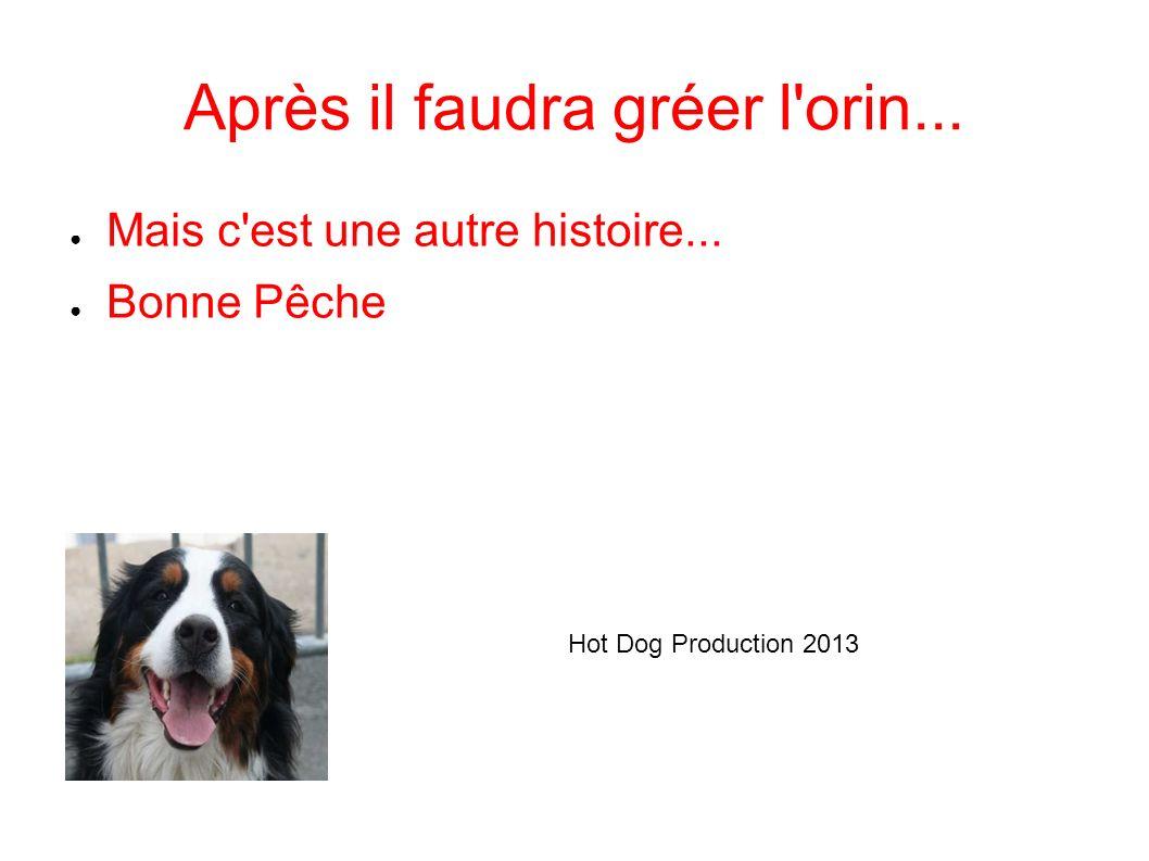 Après il faudra gréer l'orin... Mais c'est une autre histoire... Bonne Pêche Hot Dog Production 2013