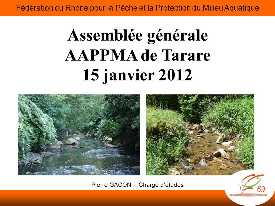 Assemblée générale AAPPMA de Tarare 15 janvier 2012 Fédération du Rhône pour la Pêche et la Protection du Milieu Aquatique Pierre GACON – Chargé détudes