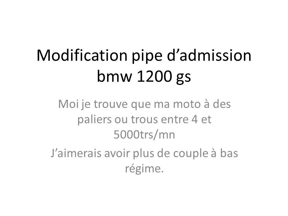 Modification pipe dadmission bmw 1200 gs Moi je trouve que ma moto à des paliers ou trous entre 4 et 5000trs/mn Jaimerais avoir plus de couple à bas r