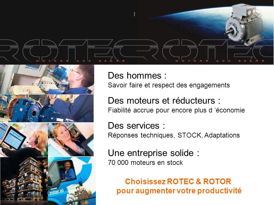 ROTEC, le spécialiste du moteur / réducteur à votre service Des hommes : Savoir faire et respect des engagements Des moteurs et réducteurs : Fiabilité