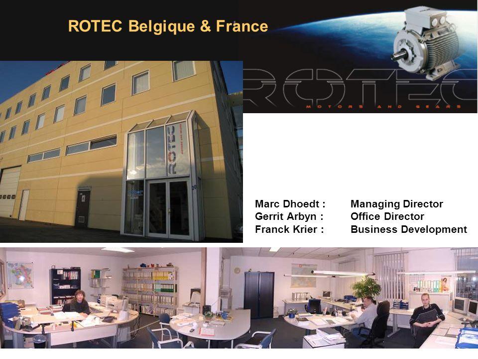 ROTEC Belgique & France Marc Dhoedt : Managing Director Gerrit Arbyn : Office Director Franck Krier :Business Development