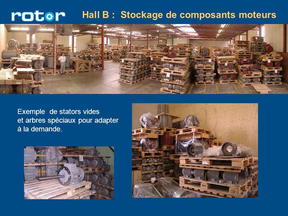 Hall B : Stockage de composants moteurs Exemple de stators vides et arbres spéciaux pour adapter à la demande.