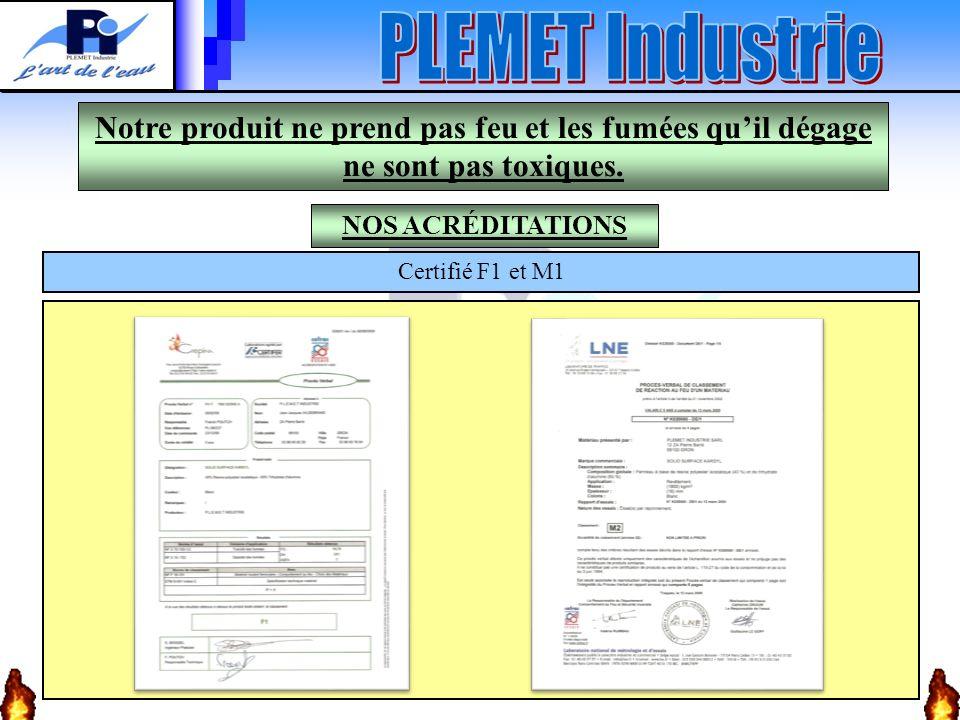 NOS ACRÉDITATIONS Certifié F1 et M1 Notre produit ne prend pas feu et les fumées quil dégage ne sont pas toxiques.