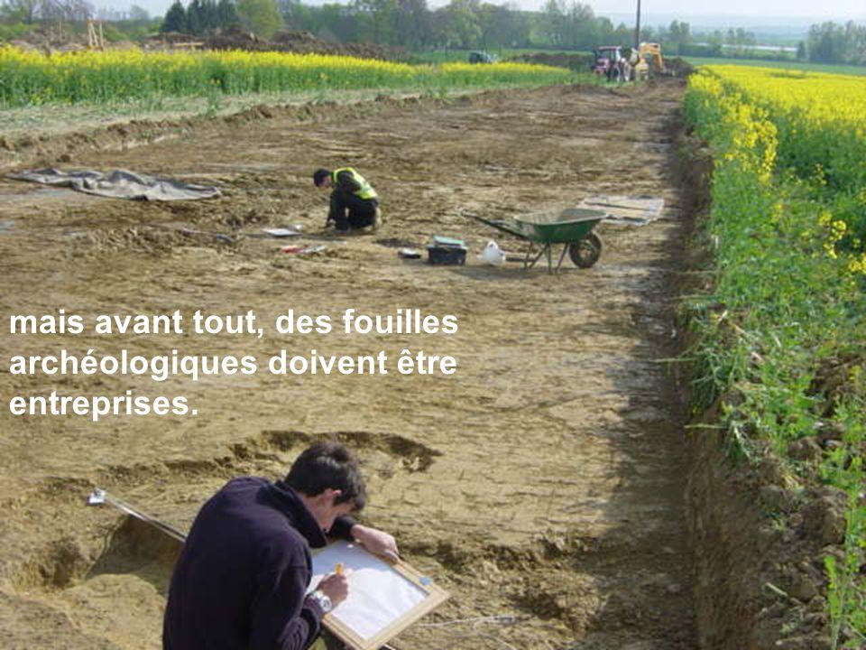 mais avant tout, des fouilles archéologiques doivent être entreprises.