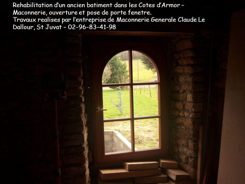 Rehabilitation dun ancien batiment dans les Cotes dArmor – Maconnerie, ouverture et pose de porte fenetre.