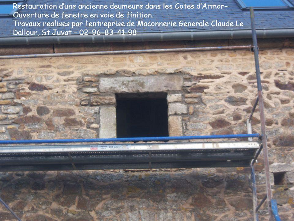 Restauration dune ancienne deumeure dans les Cotes dArmor– Ouverture de fenetre en voie de finition.