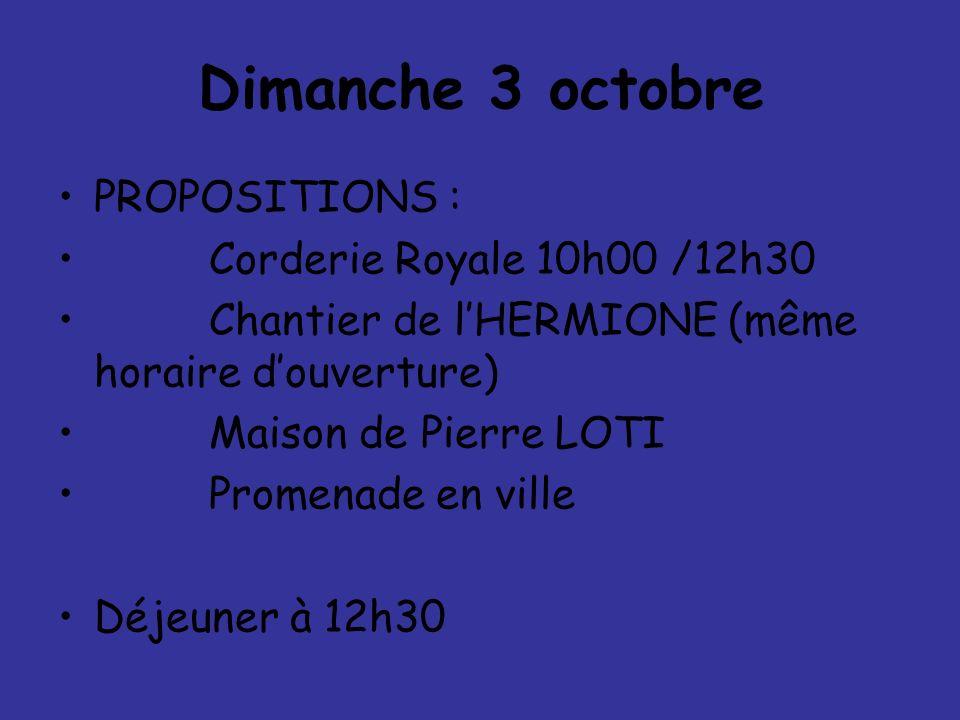 Dimanche 3 octobre PROPOSITIONS : Corderie Royale 10h00 /12h30 Chantier de lHERMIONE (même horaire douverture) Maison de Pierre LOTI Promenade en vill