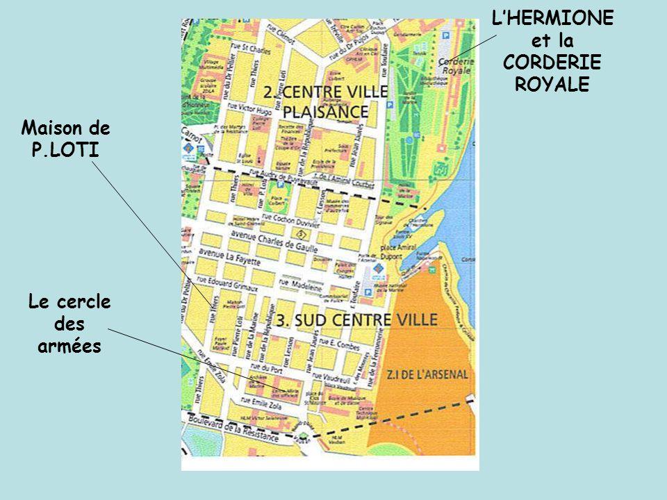 LHERMIONE et la CORDERIE ROYALE Le cercle des armées Maison de P.LOTI
