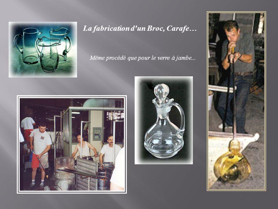 La fabrication d un Broc, Carafe… Même procédé que pour le verre à jambe...