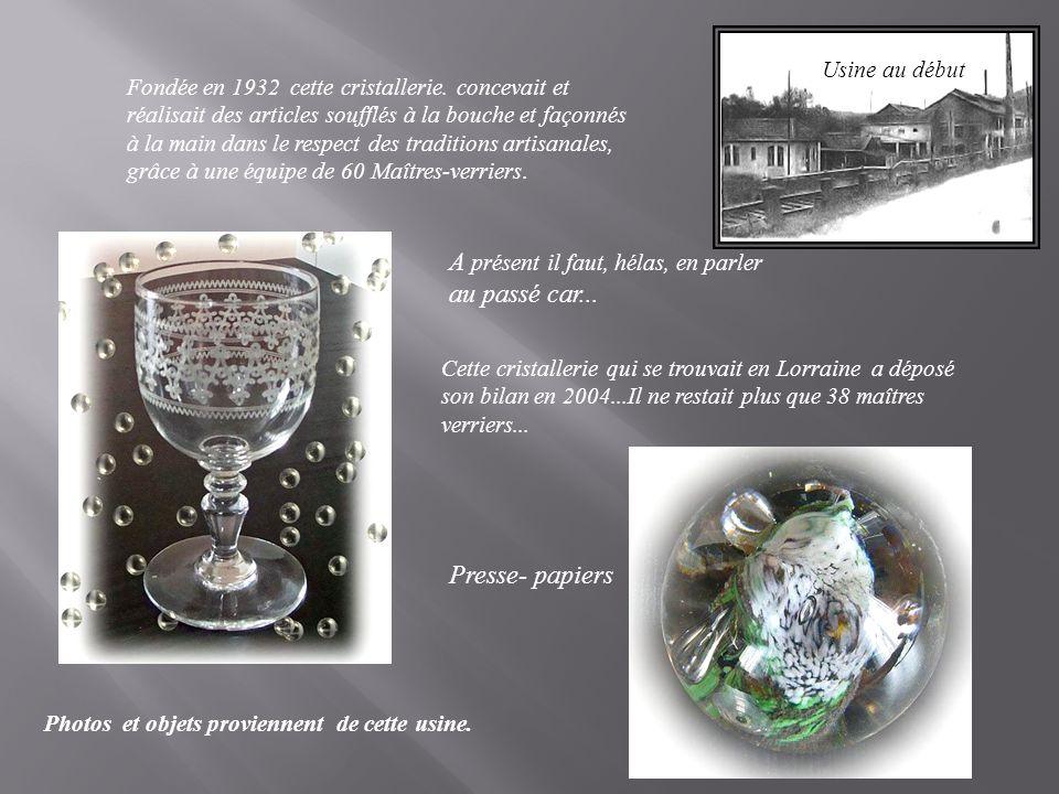 Cette cristallerie qui se trouvait en Lorraine a déposé son bilan en 2004...Il ne restait plus que 38 maîtres verriers...