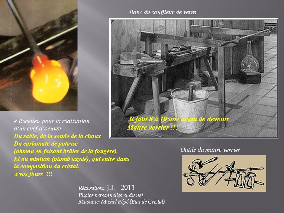 Banc du souffleur de verre « Recette» pour la réalisation dun chef doeuvre Du sable, de la soude de la chaux Du carbonate de potasse (obtenu en faisant brûler de la fougère).