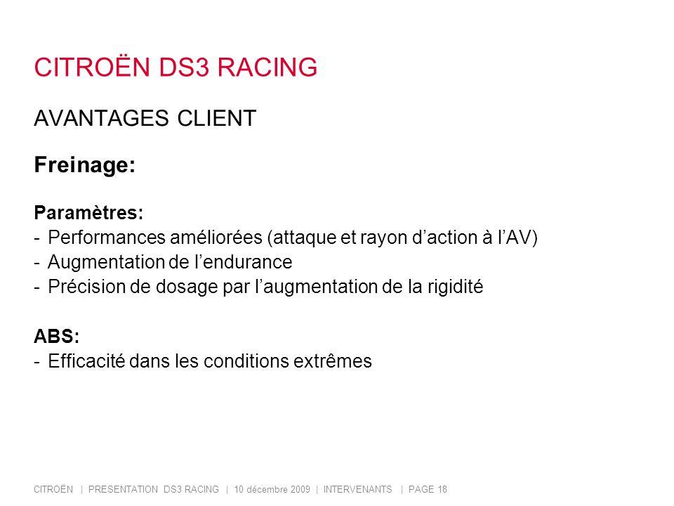 CITROËN   PRESENTATION DS3 RACING   10 décembre 2009   INTERVENANTS   PAGE 18 CITROËN DS3 RACING AVANTAGES CLIENT Freinage: Paramètres: -Performances