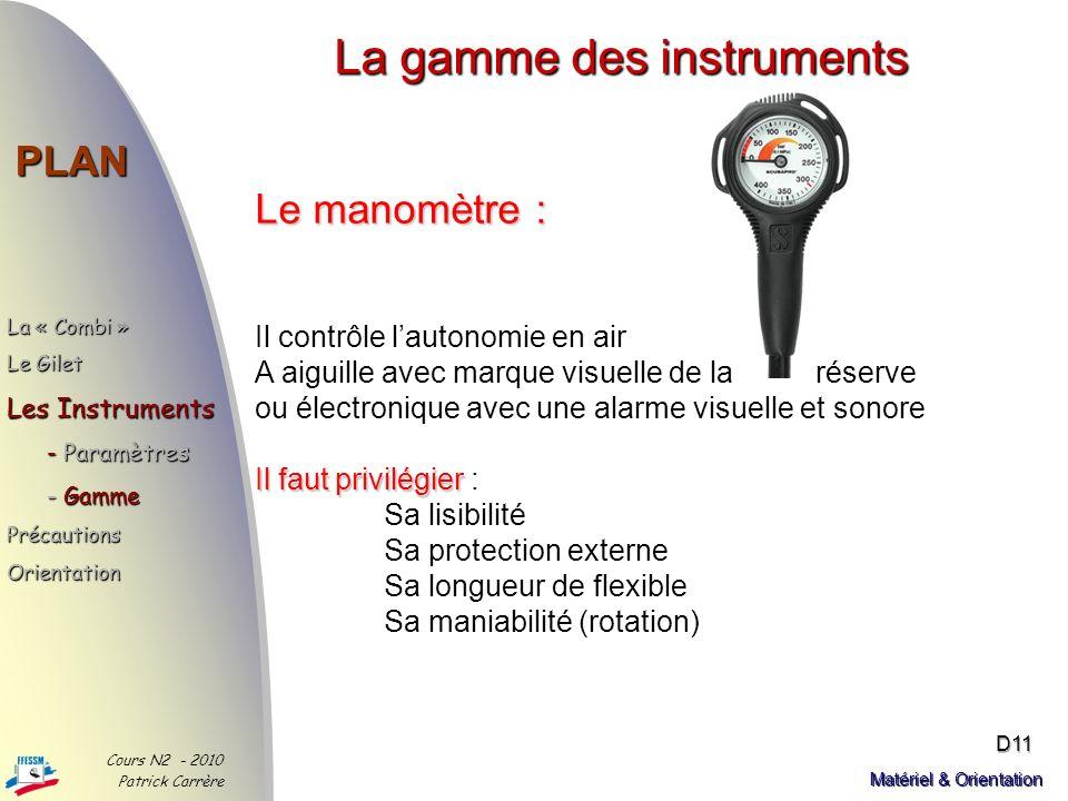 La gamme des instruments PLAN Cours N2 - 2010 Patrick Carrère D10 Matériel & Orientation La montre de plongée : Instrument de sécurité de base Certain
