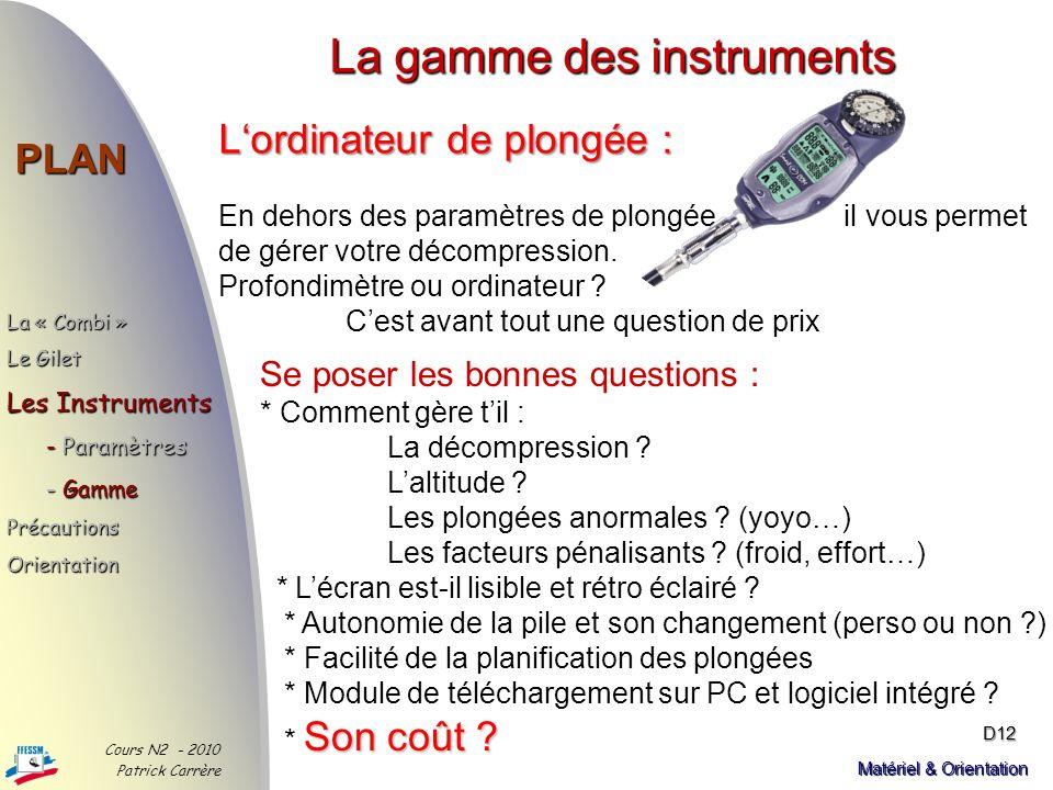 La gamme des instruments PLAN Cours N2 - 2010 Patrick Carrère D11 Matériel & Orientation Le manomètre : Il contrôle lautonomie en air A aiguille avec