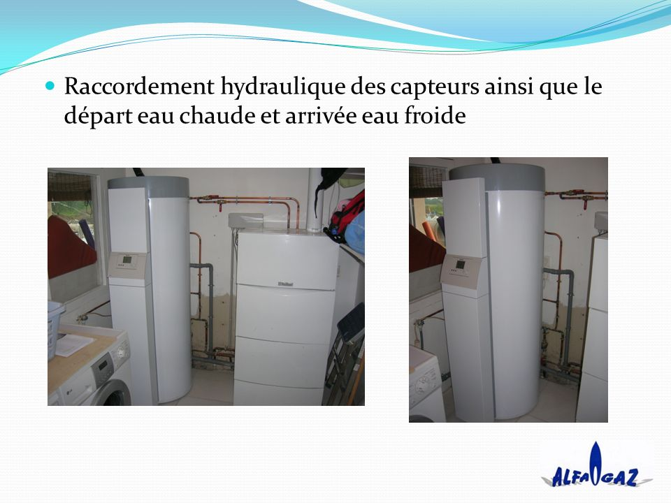 Raccordement hydraulique des capteurs ainsi que le départ eau chaude et arrivée eau froide