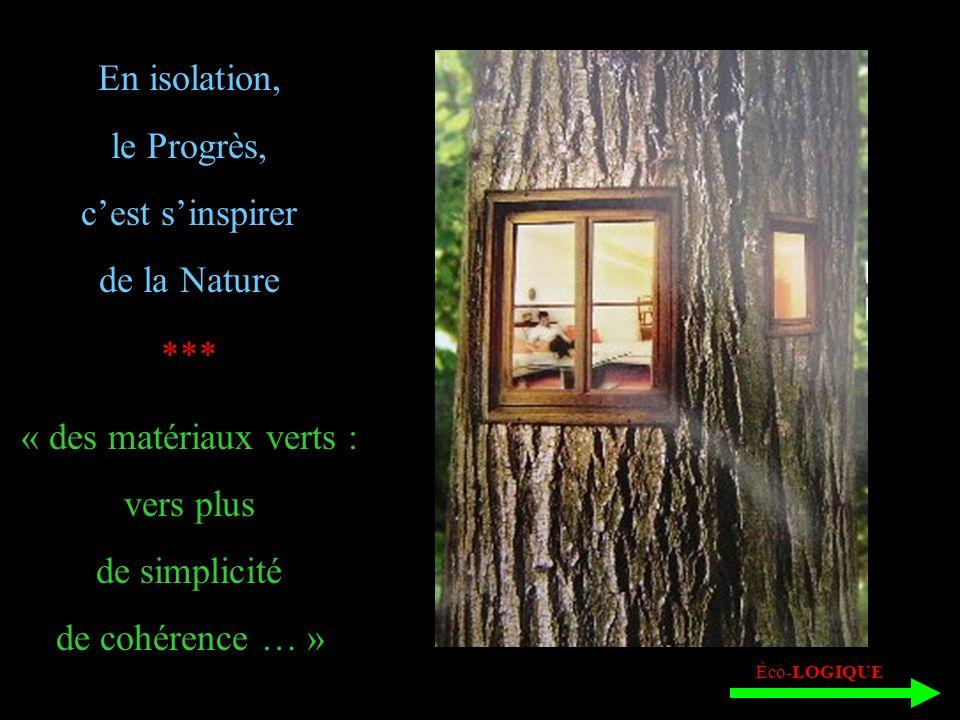 En isolation, le Progrès, cest sinspirer de la Nature *** « des matériaux verts : vers plus de simplicité de cohérence … » Éco-LOGIQUE