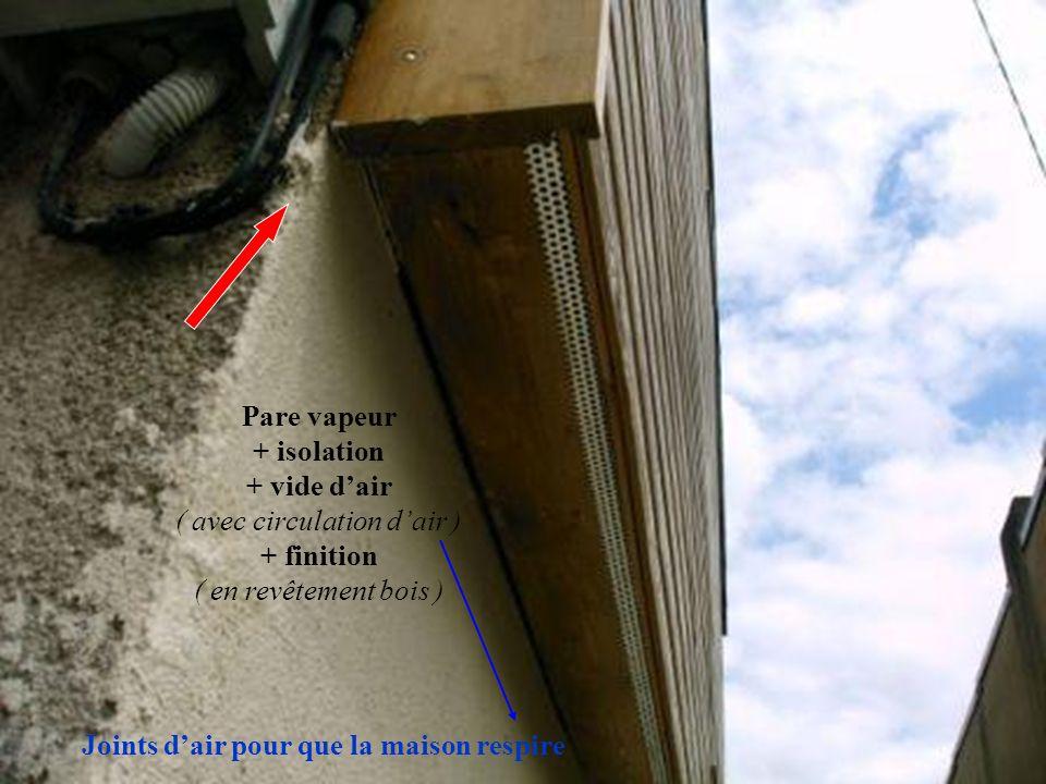 Pare vapeur + isolation + vide dair ( avec circulation dair ) + finition ( en revêtement bois ) Joints dair pour que la maison respire