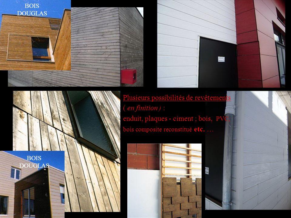 Plusieurs possibilités de revêtements ( en finition ) : enduit, plaques - ciment ; bois, PVC, bois composite reconstitué etc. … BOIS DOUGLAS