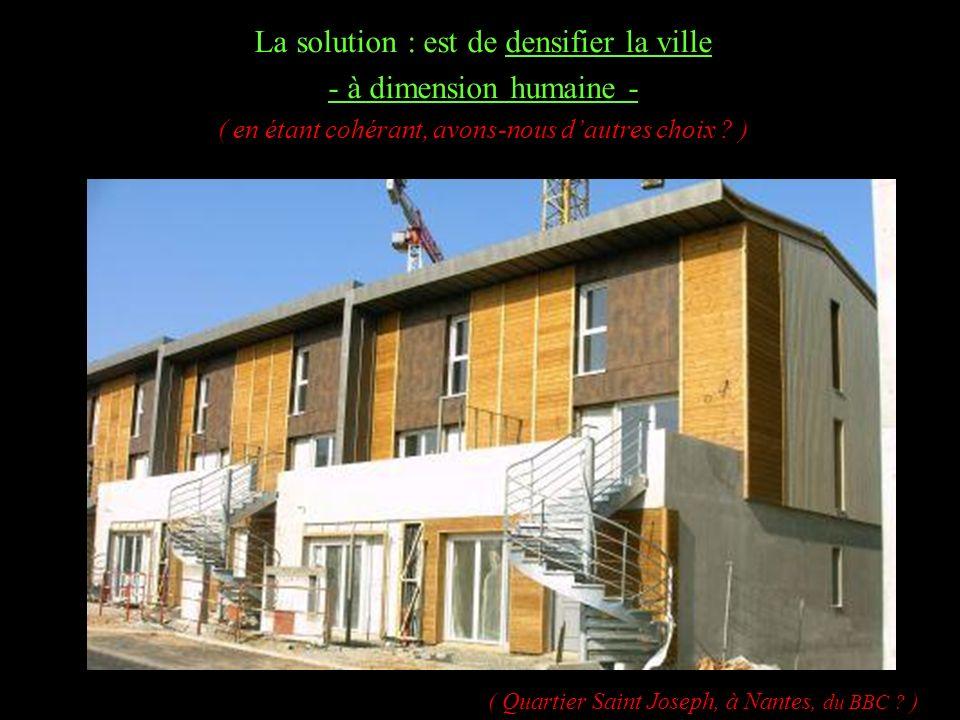 La solution : est de densifier la ville - à dimension humaine - ( en étant cohérant, avons-nous dautres choix ? ) ( Quartier Saint Joseph, à Nantes, d