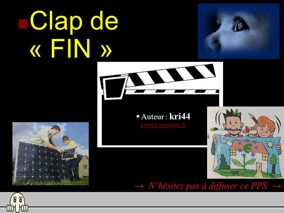 Clap de « FIN » Nhésitez pas à diffuser ce PPS Auteur : kri44 kri44@wanadoo.fr kri44@wanadoo.fr