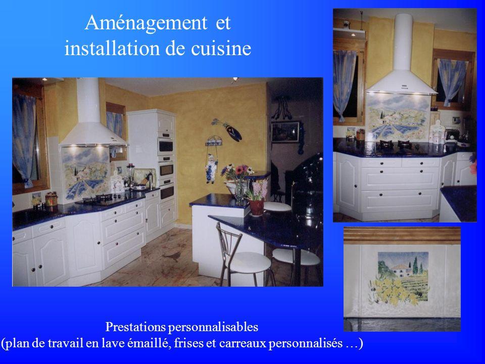 Prestations personnalisables (plan de travail en lave émaillé, frises et carreaux personnalisés …) Aménagement et installation de cuisine