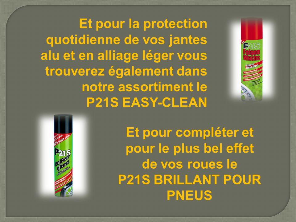 Et pour la protection quotidienne de vos jantes alu et en alliage léger vous trouverez également dans notre assortiment le P21S EASY-CLEAN Et pour com
