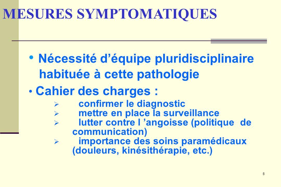 8 MESURES SYMPTOMATIQUES Nécessité déquipe pluridisciplinaire habituée à cette pathologie Cahier des charges : confirmer le diagnostic mettre en place
