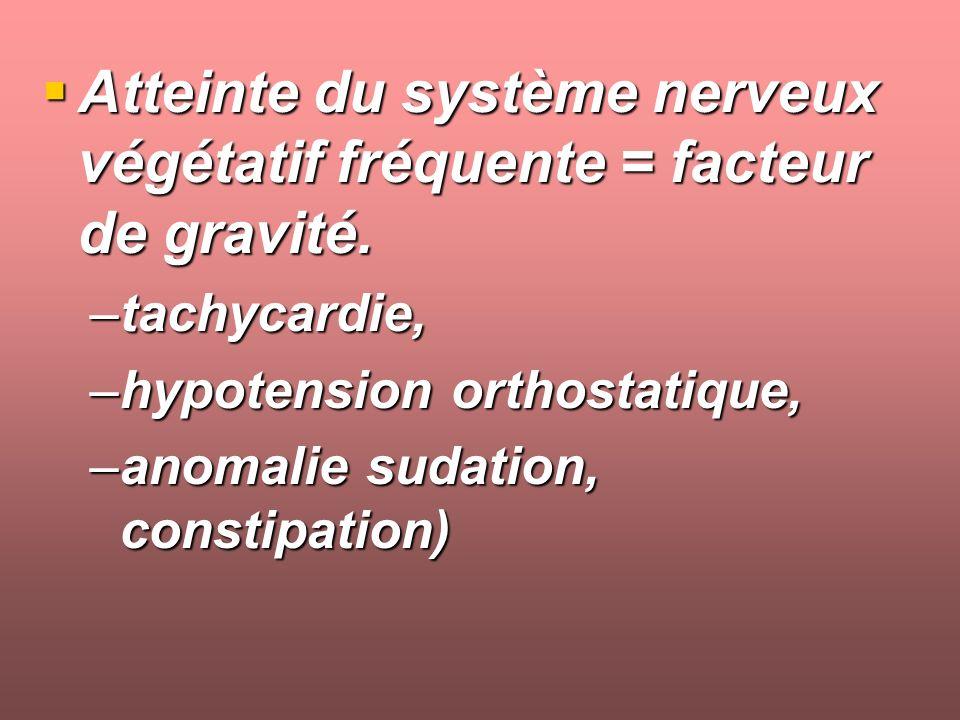 Atteinte du système nerveux végétatif fréquente = facteur de gravité.