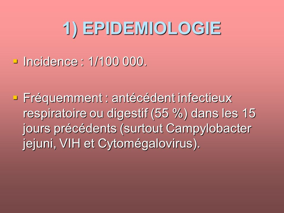 1) EPIDEMIOLOGIE Incidence : 1/100 000.Incidence : 1/100 000.