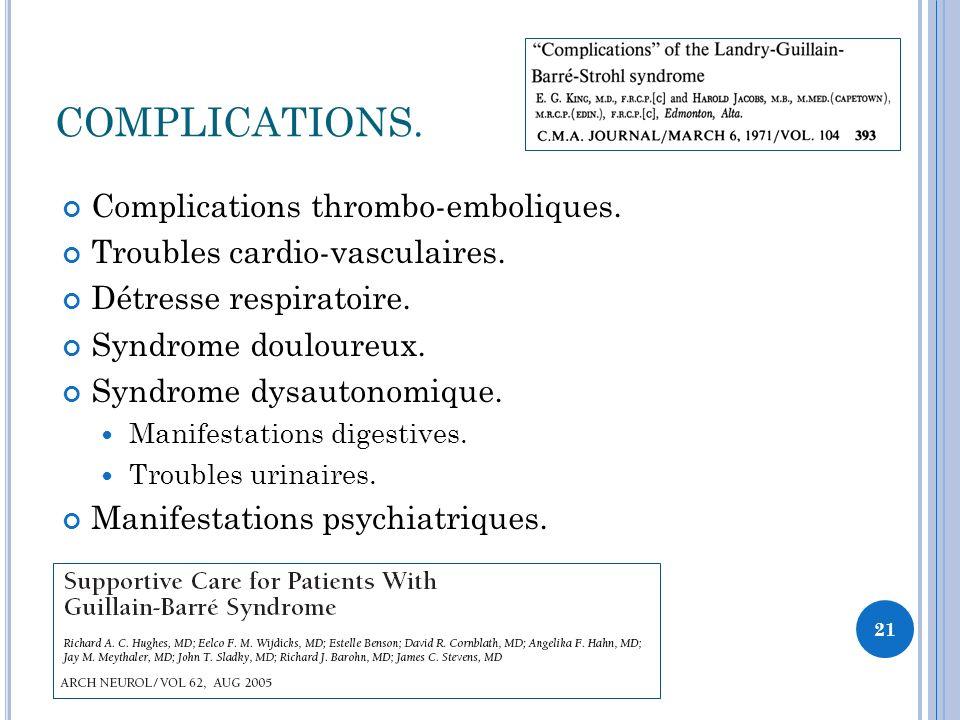COMPLICATIONS. Complications thrombo-emboliques. Troubles cardio-vasculaires. Détresse respiratoire. Syndrome douloureux. Syndrome dysautonomique. Man