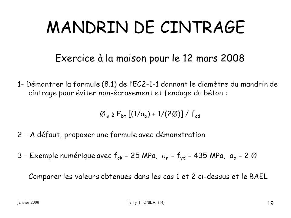 janvier 2008Henry THONIER (T4) 19 MANDRIN DE CINTRAGE Exercice à la maison pour le 12 mars 2008 1- Démontrer la formule (8.1) de lEC2-1-1 donnant le d
