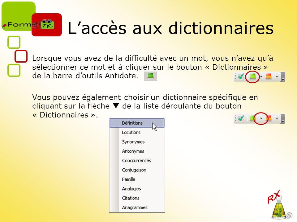 Laccès aux dictionnaires Lorsque vous avez de la difficulté avec un mot, vous navez quà sélectionner ce mot et à cliquer sur le bouton « Dictionnaires
